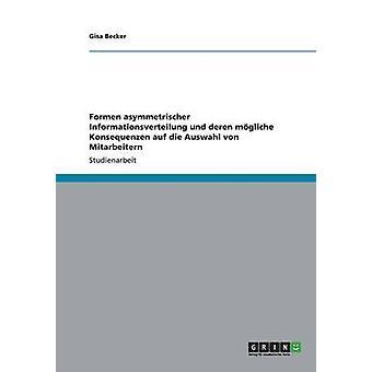 Formen asymmetrischer Informationsverteilung und deren mgliche Konsequenzen auf die Auswahl von Mitarbeitern by Becker & Gisa