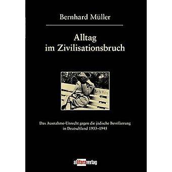 Alltag im Zivilisationsbruch by Mller & Bernhard