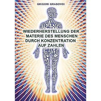 Wiederherstellung Der Materie Des Menschen Durch Konzentration Auf Zahlen German Edition by Grabovoi & Grigori