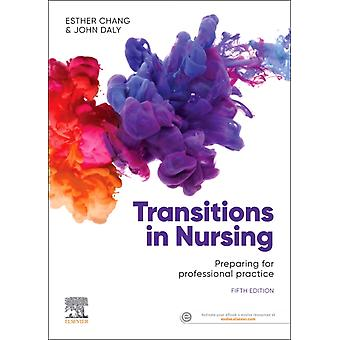 Transitions in Nursing by Chang & Esther & RN & CM & AbppAdvNsg & DipNEd & MEdAdmin & PhD & FCNNSWDaly & John & RN & BA & MEdHons & BHScN & PhD & MACE & AFACHSE & FCN & FRCNA