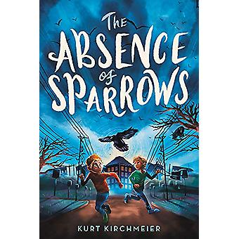 The Absence of Sparrows by Kurt Kirchmeier - 9780316450904 Book