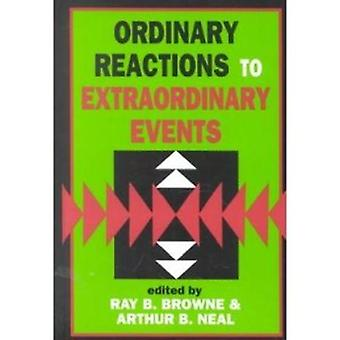 Ordinary Reactions to Extraordinary Events by Ray B. Browne - 9780879