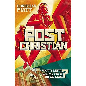 Postchristian - What's Left? Can We Fix It? Do We Care? by Christian P