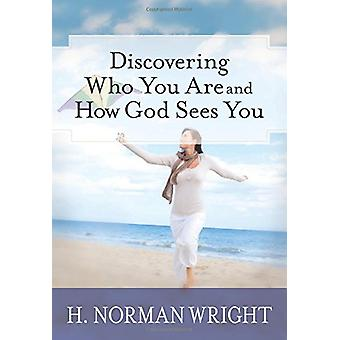 Discovering Who You Are and How God Sees You by Dr H Norman Wright -