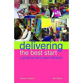 Delivering the Best Start - A Guide to Early Years Libraries by Caroly