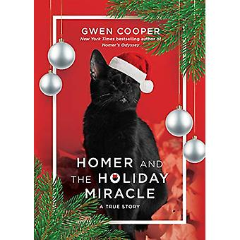 Homer and the Holiday Miracle - A True Story by Gwen Cooper - 97819468