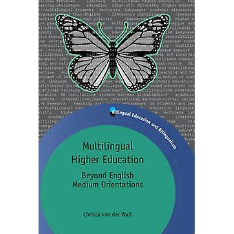 Multilingual Higher Education - Beyond English Medium Orientations by