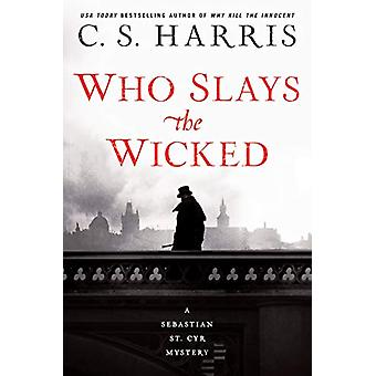 Who Slays The Wicked - A Sebastian St. Cyr Mystery #14 by C. S. Harris