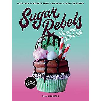 Sugar Rebels - Pipe For Your Life - More than 60 Recipes from Instagra