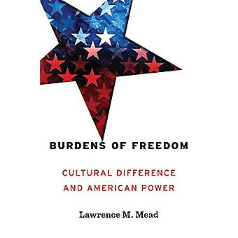Burdens of Freedom - Cultural Difference and American Power by Lawrenc