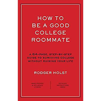 How to Be a Good College Roommate by Rodger Holst - 9781604338607 Book