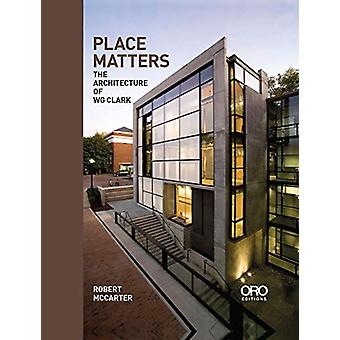 Place Matters - The Architecture of WG Clark by Robert McCarter - 9781