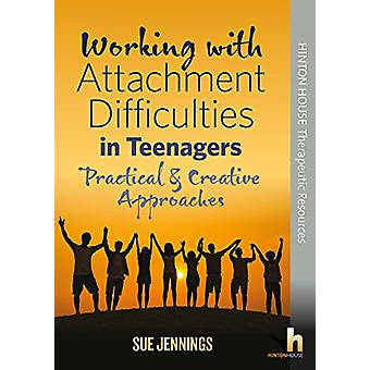 Working with Attachment Difficulties in Teenagers - Practical & Cr