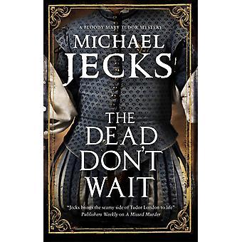 The Dead Dont Wait by Jecks & Michael