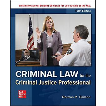 ISE Criminal Law for the Criminal Justice Professional by Garland & Norman