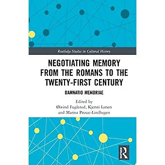 Negotiating Memory from the Romans to the TwentyFirst Century by Edited by Oivind Fuglerud & Edited by Kjersti Larsen & Edited by Marina Prusac Lindhagen