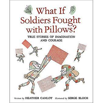 E se i soldati combattessero con i cuscini?: Vere storie di immaginazione e coraggio