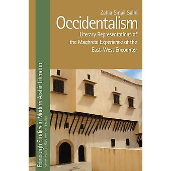 Occidentalism  Literary Representations of the Maghrebi Experience of the EastWest Encounter by Zahia Smail Salhi