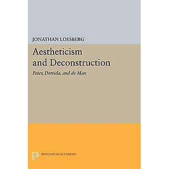 Aestheticism and Deconstruction  Pater Derrida and de Man by Jonathan Loesberg