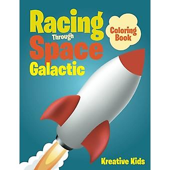 Racing Through Space Galactic Coloring Book by Kreative Kids - 978168