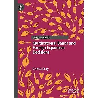 Multinational Banks and Foreign Expansion Decisions by Cansu Eray - 9