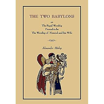 The Two Babylons: or the Papal Worship... [Complete Book Edition, Not Pamphlet Edition]
