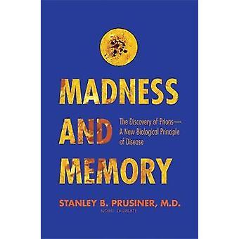 Folie et mémoire - La découverte des prions- Un nouveau principe biologique de la maladie