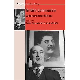 British Communism  A Documentary History by Edited by Ben Harker Edited by John Callaghan