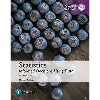 Statistics Informed Decisions Using Data Global Edition by Michael Sullivan