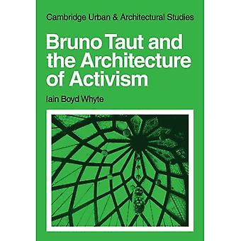 Bruno Taut and the Architecture of Activism (Cambridge Urban and Architectural Studies)