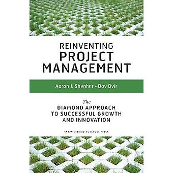 Reinventing Project Management The Diamond Approach To Successful Growth And Innovation