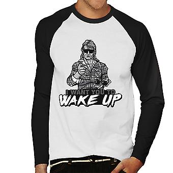 I Want You To Wake Up They Live Men's Baseball Long Sleeved T-Shirt