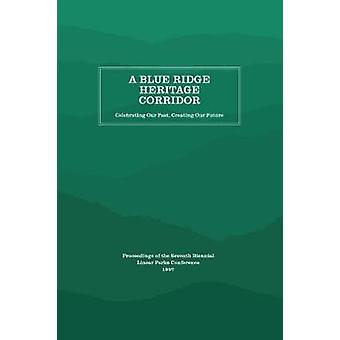 A Blue Ridge Heritage Corridor - Celebrating Our Past - Creating Our F