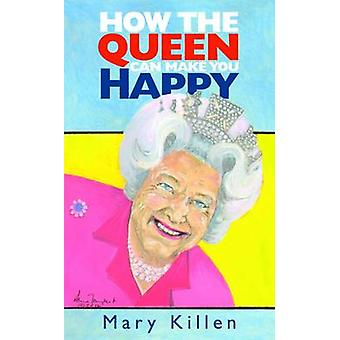 How the Queen Can Make You Happy by Mary Killen - 9781908739148 Book
