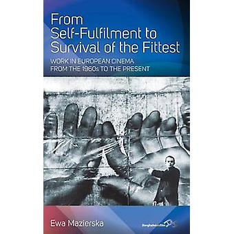 From SelfFulfilment to Survival of the Fittest Work in European Cinema from the 1960s to the Present by Mazierska & Ewa