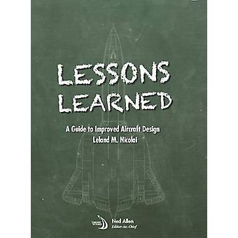 Lessons Learned - A Guide to Impoved Aircraft Design by Leland M. Nico