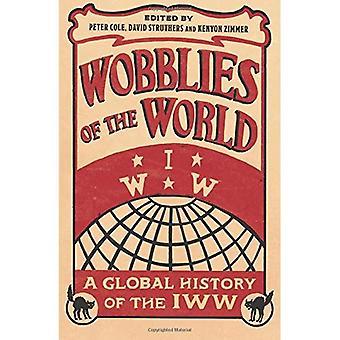 Wobblies av världen: en Global historia av IWW (Wildcat)