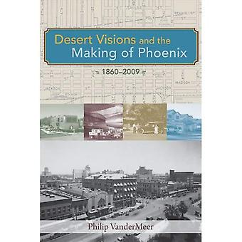 Desert Visions and the Making of Phoenix, 1860-2009