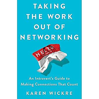 Taking the Work Out of Networking: An Introvert's Guide to Making Connections� That Count