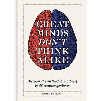 Great Minds Don't Think Alike: discover the method and madness of 56 creative� geniuses