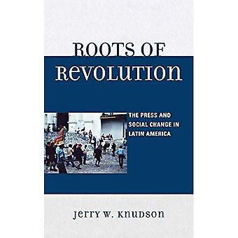 Roots of Revolution: The Press and Social Change in� Latin America