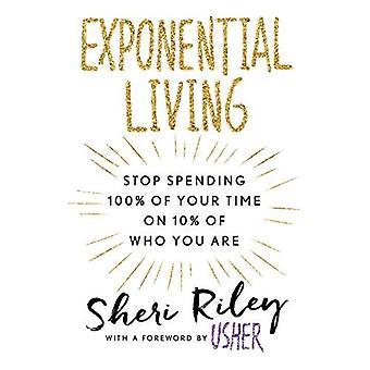 Exponentielle vivante: Arrêter de dépenser 100 % de votre temps sur 10 % de qui vous êtes