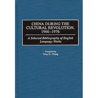 China During the Cultural Revolution 19661976 A Selected Bibliography of English Language Works by Chang & Tony H.