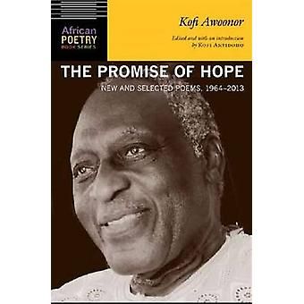 The Promise of Hope New and Selected Poems 19642013 par Kofi Awoonor et préface de Kwame Dawes et Introduction par Kofi Anyidoho