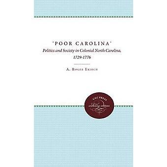 Arme Carolina politiek en maatschappij in koloniale Noord-Carolina 17291776 door Ekirch & A. Roger