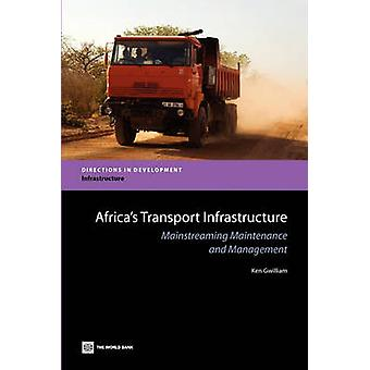 Africas Transport Infrastructure Mainstreaming Maintenance and Management by Gwilliam & Ken