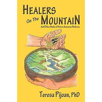 Healers on the Mountain by Pijoan & Phd Teresa