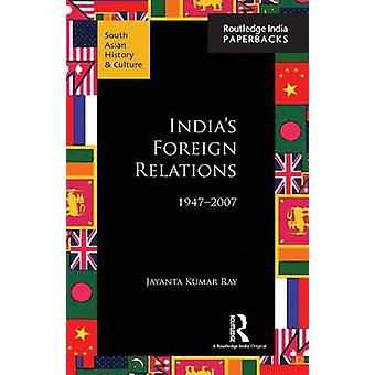 Indias Foreign Relations 19472007 by Ray & Jayanta Kumar