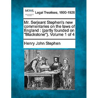 Mr. Serjeant Stephens new commentaries on the laws of England  partly founded on Blackstone. Volume 1 of 4 by Stephen & Henry John