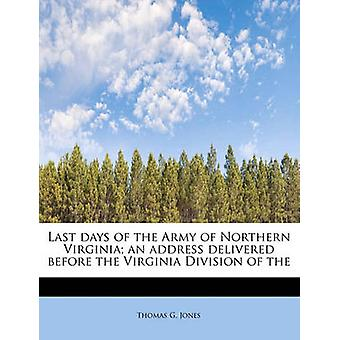 Last days of the Army of Northern Virginia an address delivered before the Virginia Division of the by Jones & Thomas G.